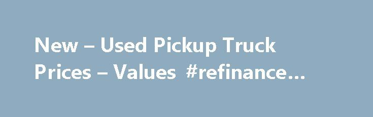 New – Used Pickup Truck Prices – Values #refinance #auto #loan http://auto.remmont.com/new-used-pickup-truck-prices-values-refinance-auto-loan/  #used truck # Cheapest Trucks to Own Trucks Overview Trucks or pickup trucks are the workhorses of the auto industry. Found with an open, flat bed for hauling a variety of cargo, pickup trucks can be fitted with three cabin options. If looking at a truck, choosing the right kind for a specific lifestyle can [...]Read More...The post New – Used…
