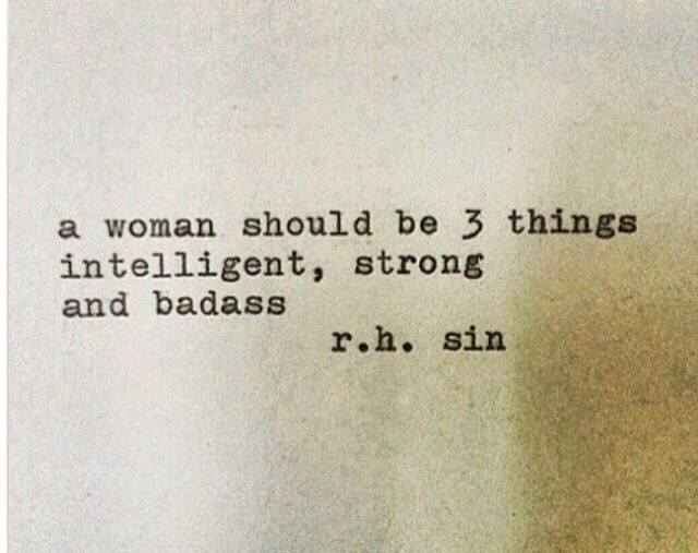 A woman should be 3 things: #Intelligent, #Strong & #Badass! FB062816