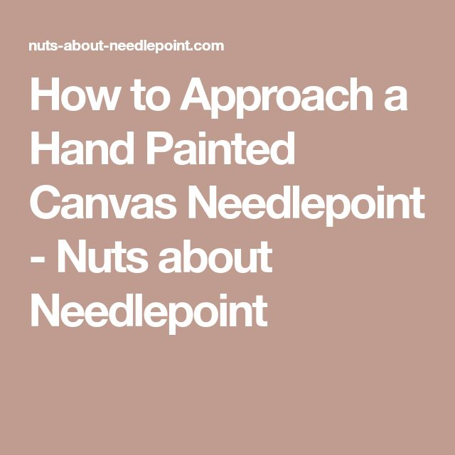 How to Approach a Hand Painted Canvas Needlepoint - Nuts about Needlepoint
