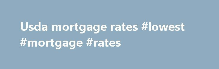 Usda mortgage rates #lowest #mortgage #rates http://money.remmont.com/usda-mortgage-rates-lowest-mortgage-rates/  #usda mortgage rates # Eligibility Welcome to the USDA Income and Property Eligibility Site This site is used to determine eligibility for certain USDA loan programs. In order to be eligible for many USDA loans, household income must meet certain guidelines. Also, the home to be purchased must be located in an eligible rural area as defined by USDA. To learn more about USDA home…