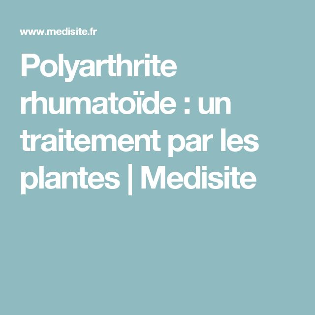 Polyarthrite rhumatoïde : un traitement par les plantes | Medisite