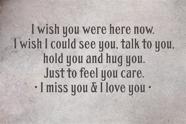 I Wish You Were Here Now I Wish I Could See You Talk To You Hold You And Hug You Just To Feel You C Seeing You Quotes Be Yourself Quotes