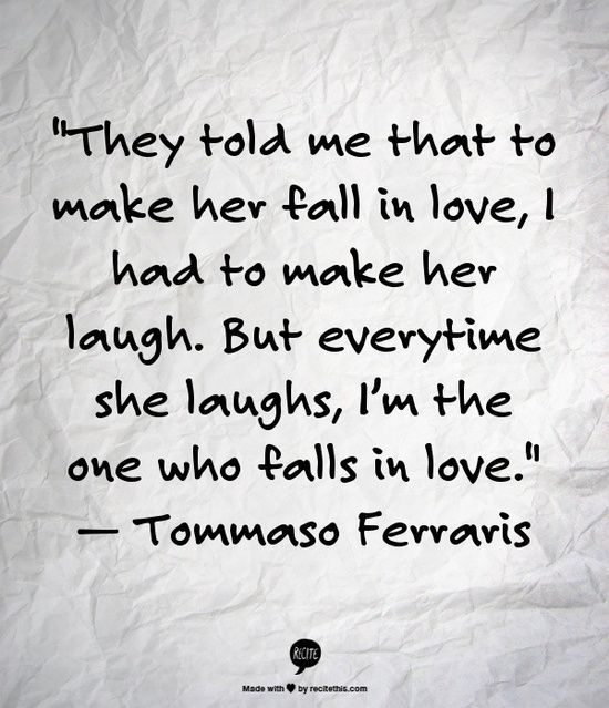 They told me that to make her fall in love, I had to make het laugh by tommaso ferraris #liefde