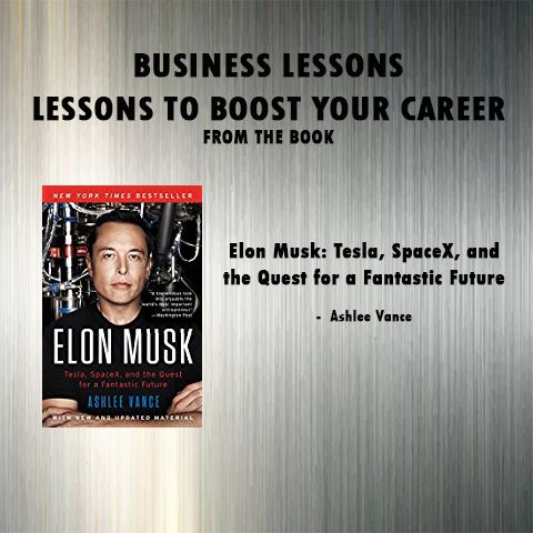 Elon Musk: Tesla, SpaceX, and the Quest for a Fantastic Future  – Ashlee Vance