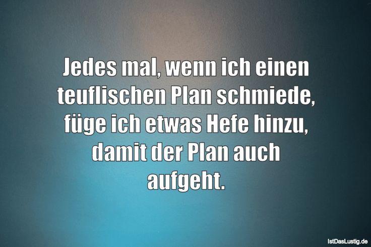 Jedes mal, wenn ich einen teuflischen Plan schmiede, füge ich etwas Hefe hinzu, damit der Plan auch aufgeht. ... gefunden auf https://www.istdaslustig.de/spruch/2105 #lustig #sprüche #fun #spass