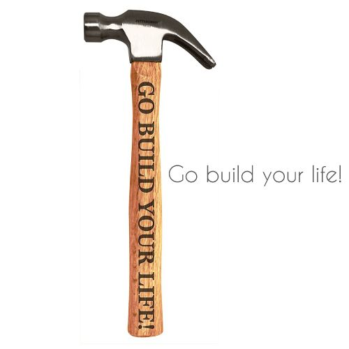Go Build Your Life Inspirational Hammer. Graduation gifts for son. College graduation gifts for guys.