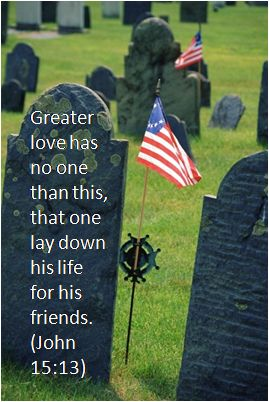 Greater love has no one than this, that one lay down his life for his friends. (John 15:13)