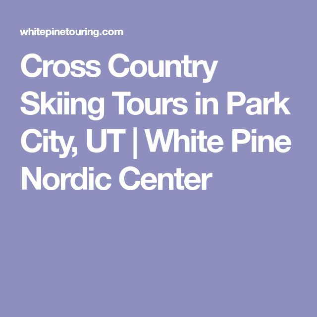Cross Country Skiing Tours in Park City, UT | White Pine Nordic Center