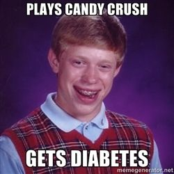 Bad luck Brian meme - Plays Candy Crush Gets diabetes