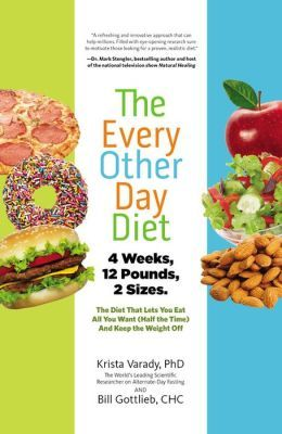 The Every Other Day Diet by: Krista Varady, PhD and Bill Gottlieb, CHC
