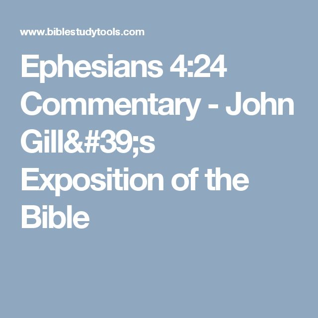Ephesians 4:24 Commentary - John Gill's Exposition of the Bible