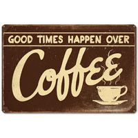 Good Over Coffee Tin Signs