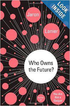 Who Owns the Future?: Jaron Lanier: 9781451654967: Amazon.com: Books