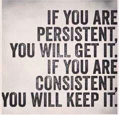 Be persistent and consistent in the pursuit of your dreams...Don't let anyone or anything stop you!