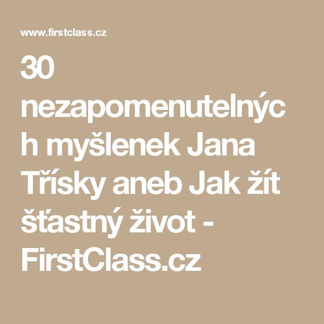 30 nezapomenutelných myšlenek Jana Třísky aneb Jak žít šťastný život - FirstClass.cz