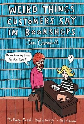 Weird Things Customers Say in Bookshops ~ Jen Campbell