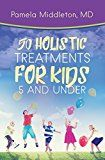 50 Holistic Treatments for Kids 5 and Under by Pamela Middleton MD (Author) #Kindle US #NewRelease #Medical #eBook #ad