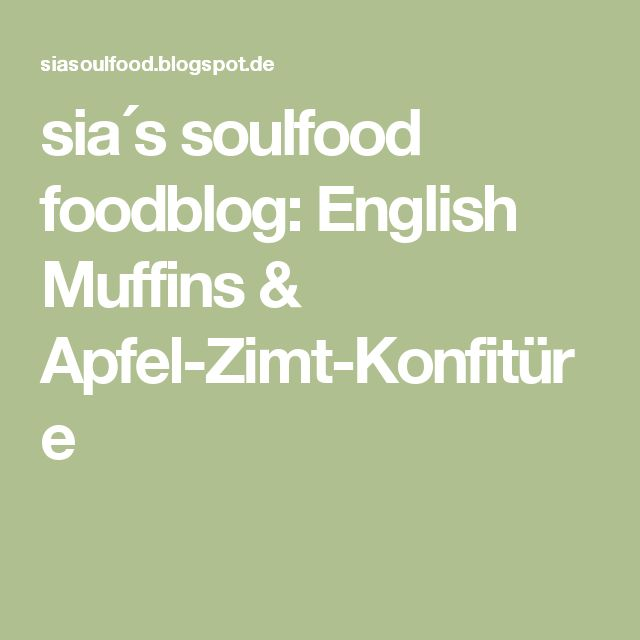 sia´s soulfood foodblog: English Muffins & Apfel-Zimt-Konfitüre