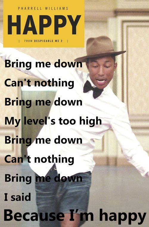 """Bring me down, Can nothing, Bring me down, My level's too high, Because I'm happy!""  - Pharrell Williams #Happy #life #Quote Despicable Me 2"