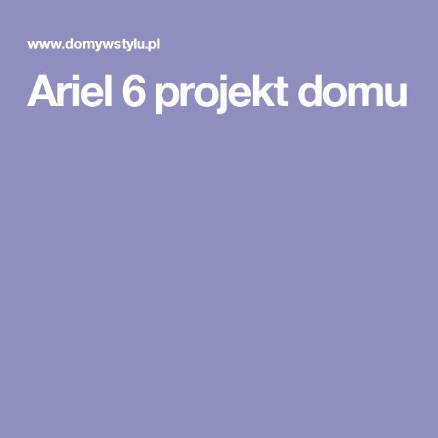 Ariel 6 projekt domu