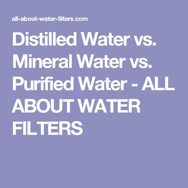 Distilled Water vs. Mineral Water vs. Purified Water - ALL ABOUT WATER FILTERS