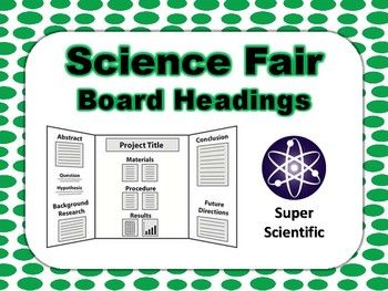 These ready to go headings for science fair boards will make your class project quick, easy, and eye catching! Includes headings for: problem hypothesis question purpose procedure variables abstract background research materials data observation experiment graph abstract results conclusion summary directions