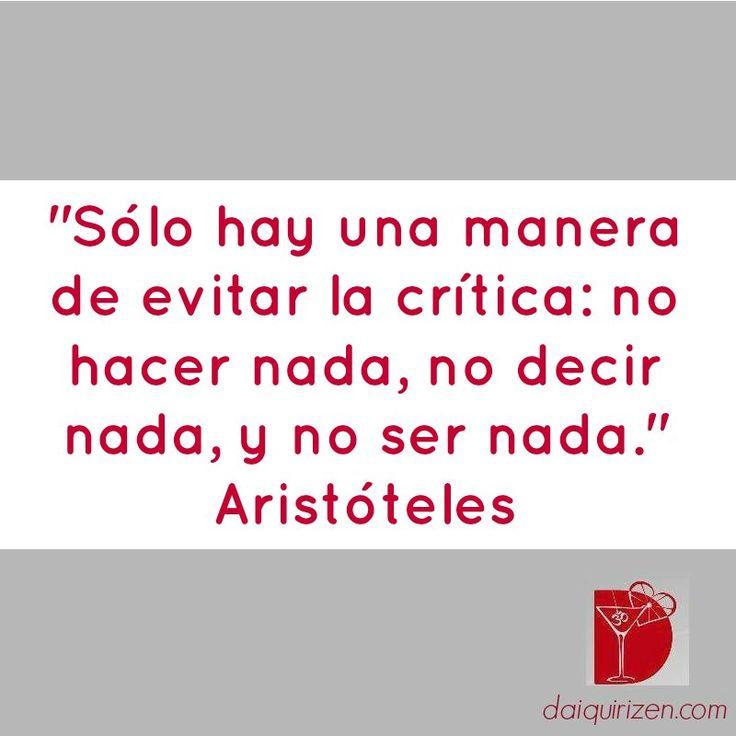 """""""Sólo hay una manera de evitar la crítica, no hacer nada, no decir nada, y no ser nada."""" Aristóteles   #critica #frases #motivación #inspiración"""