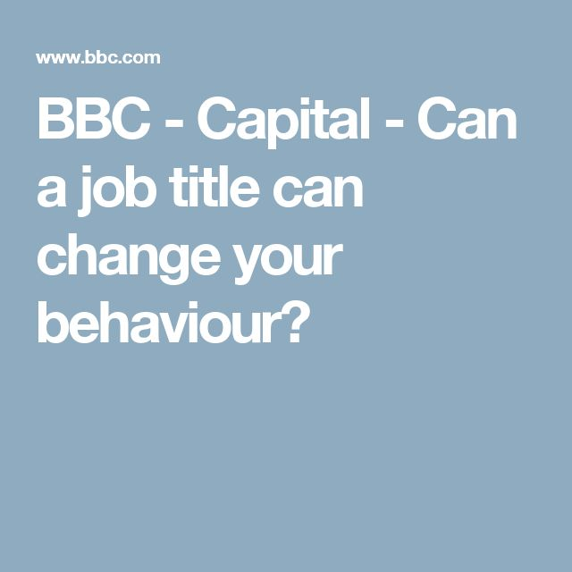 BBC - Capital - Can a job title can change your behaviour?