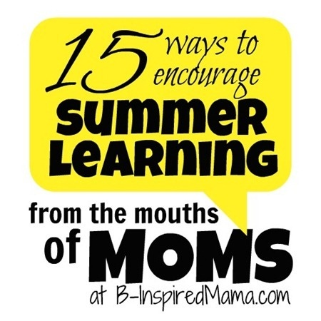 How do you encourage summer learning for your kids?  Do you just have unstructured play or do you plan specific learning opportunities? Here are 15 ways to encourage summer learning from moms like you! B-InspiredMama.com