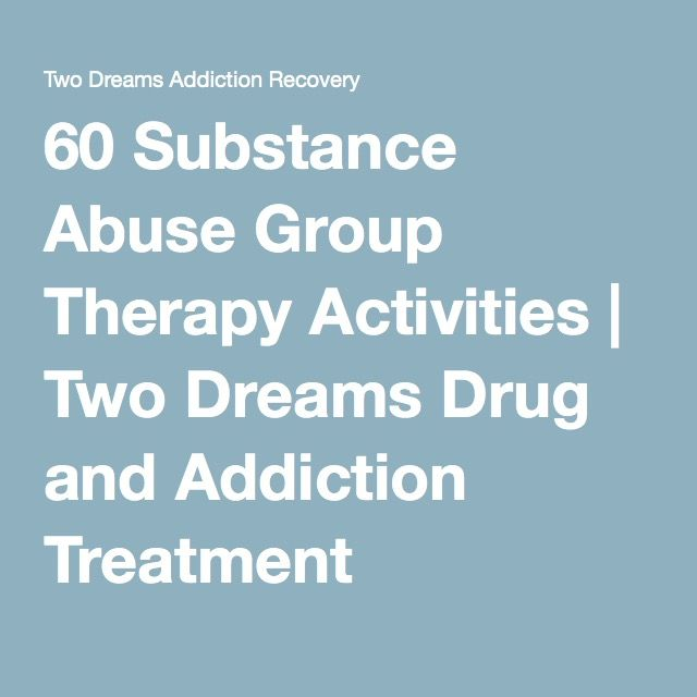 60 Substance Abuse Group Therapy Activities | Two Dreams Drug and Addiction Treatment