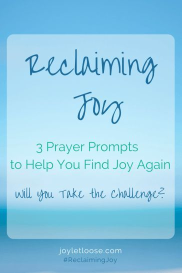 Life is Hard. We need to actively work at reclaiming joy. Take the 3 Prayer Prompts challenge to find your joy again.