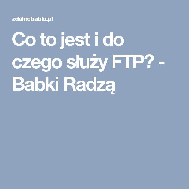 Co to jest i do czego służy FTP? - Babki Radzą