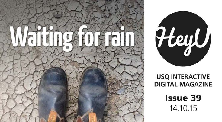 In HeyU Issue 39, we head out west to investigate how USQ families have been affected by the drought.