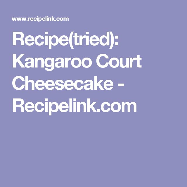 Recipe(tried): Kangaroo Court Cheesecake - Recipelink.com