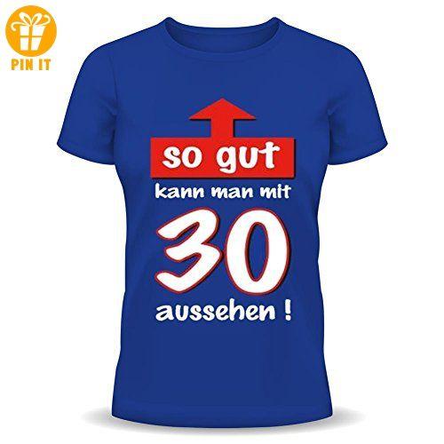 Fun T-Shirt zum Geburtstag: So gut kann man mit 30 aussehen! M - T-Shirts mit Spruch   Lustige und coole T-Shirts   Funny T-Shirts (*Partner-Link)