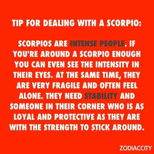 That's why my love is also a Scorpio. And we get along wonderfully (contrary too what most people believe about Scorps together). It's great having someone as intense as me with me.