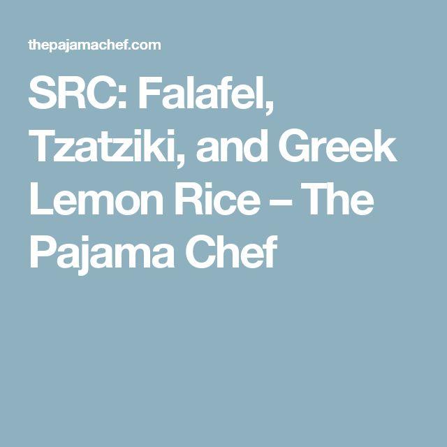 SRC: Falafel, Tzatziki, and Greek Lemon Rice – The Pajama Chef
