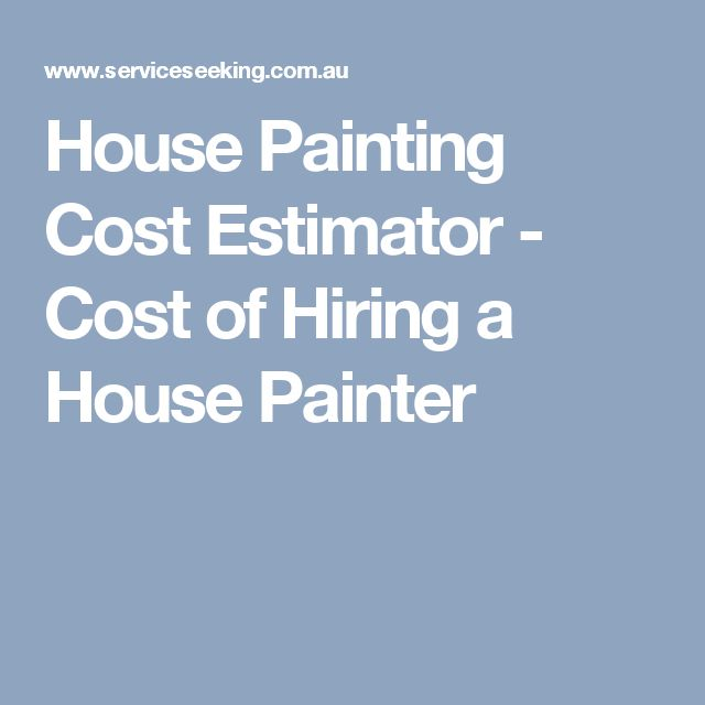 House Painting Cost Estimator - Cost of Hiring a House Painter