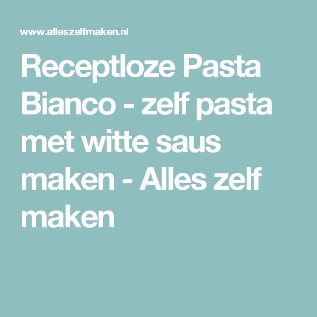 Receptloze Pasta Bianco - zelf pasta met witte saus maken - Alles zelf maken