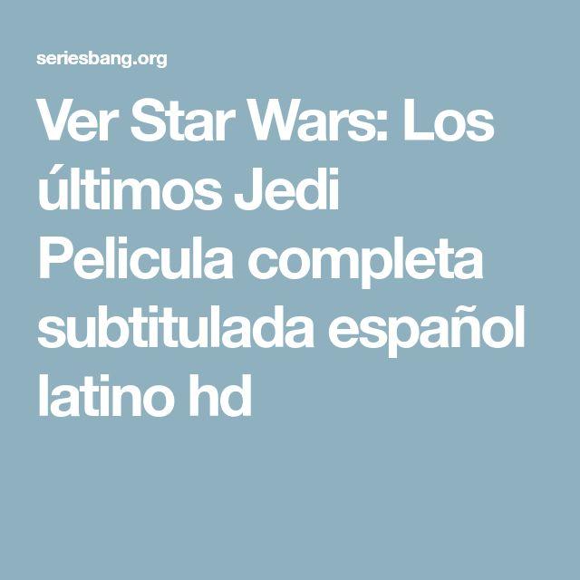 Ver Star Wars: Los últimos Jedi Pelicula completa subtitulada español latino hd