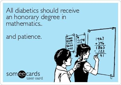 """All diabetics should receive an honorary degree in mathematics.""  I completely agree!"