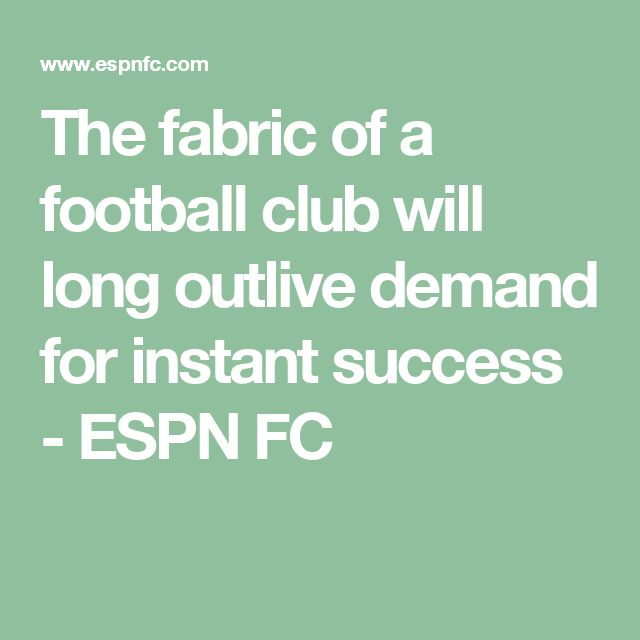 The fabric of a football club will long outlive demand for instant success - ESPN FC