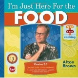 I'm Just Here for the Food: Version 2.0 (Hardcover)By Alton Brown
