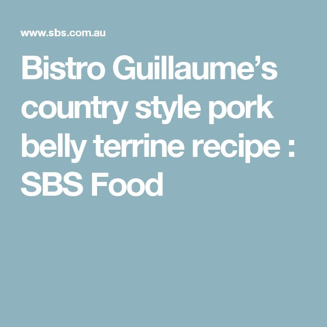 Bistro Guillaume's country style pork belly terrine recipe : SBS Food