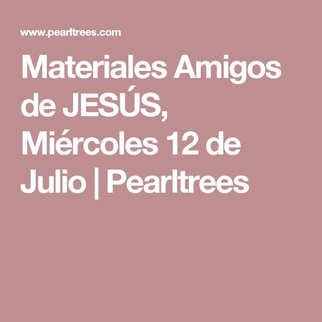 Materiales Amigos de JESÚS, Miércoles 12 de Julio   Pearltrees