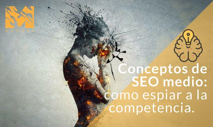 Conceptos de #SEO medio: Cómo espiar a la #competencia #benchmarketing #DAFO