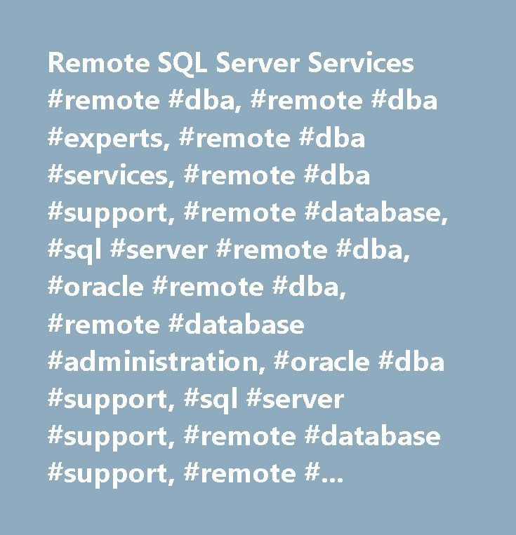 Remote SQL Server Services #remote #dba, #remote #dba #experts, #remote #dba #services, #remote #dba #support, #remote #database, #sql #server #remote #dba, #oracle #remote #dba, #remote #database #administration, #oracle #dba #support, #sql #server #support, #remote #database #support, #remote #oracle #dba…