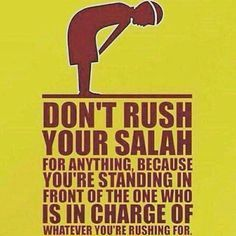 Don't rush prayer, remember who you are standing in front of.