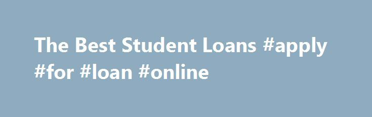 The Best Student Loans #apply #for #loan #online http://loan.remmont.com/the-best-student-loans-apply-for-loan-online/  #best student loans # Other People Are Reading Federal Perkins Loan Federal Perkins loans, according to the United States Department of Education, are made through qualified schools to full- or part-time students earning undergraduate, graduate or professional degrees. Loans are offered to students who can show financial need and are repaid directly back to the…The post The…