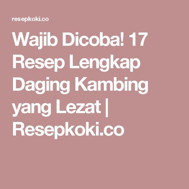 Wajib Dicoba! 17 Resep Lengkap Daging Kambing yang Lezat | Resepkoki.co